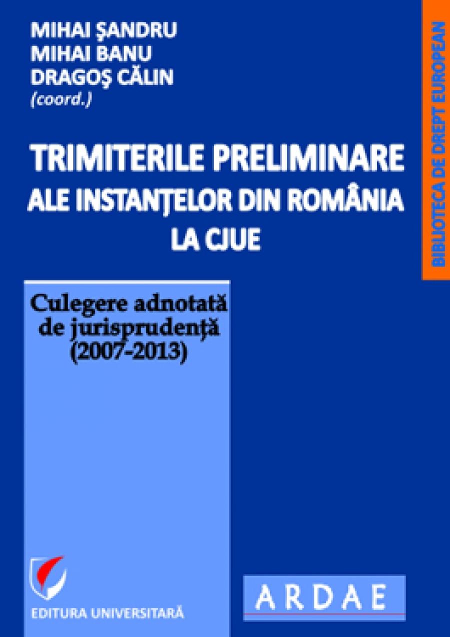 Trimiterile preliminare ale instantelor din Romania la CJUE. Culegere adnotata de jurisprudenta (2007-2018) – Vol. I-X si Addenda